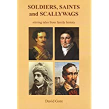 SOLDIERS, SAINTS and SCALLYWAGS: stirring tales from family history