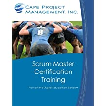 Scrum Master Certification Training: Participant Guide for Scrum Master Certification Training: Volume 1 (Part of the Agile Education Series)