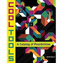 [(Cool Tools: A Catalog of Opportunities )] [Author: Kevin Kelly] [Mar-2014]