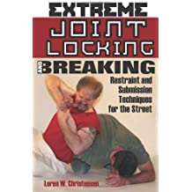 Extreme Joint Locking and Breaking: Restraint and Submission Techniques for the Street by Loren W. Christensen (2006-04-06)