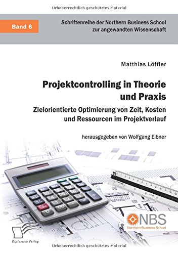 Projektcontrolling in Theorie und Praxis. Zielorientierte Optimierung von Zeit, Kosten und Ressourcen im Projektverlauf