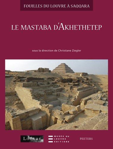 Fouilles du Louvre  Saqqara vol 1 : Le Mastaba d'Akhethetep