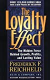The Loyalty Effect: The Hidden Force Behind Growth. Profits. and Lasting Value by Reichheld. Frederick F ( 2001 ) Paperback