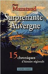 SURPRENANTE AUVERGNE, 15 CHRONIQUES D'HISTOIRES REGION.
