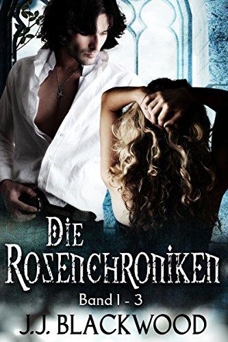 Die Rosenchroniken 1-3 Sammelband - Eine schottische Vampirsaga: (Paranormal Romance / Märchen / historisches Schottland / Vampire)