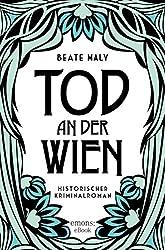 Tod an der Wien Historischer Kriminalroman (Ernestine Kirsch und Anton Böck)