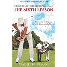 Crouching Tiger Hidden Hogan: The Sixth Lesson: The Secret of Ben Hogan's Perfect and Automatic Golf Swing: 6