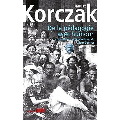 De la pédagogie avec humour: Suivi de Les feuilletons radiophoniques du vieux docteur (Janusz Korczak)