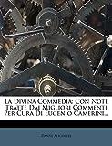 La Divina Commedia: Con Note Tratte Dai Migliori Commenti Per Cura Di Eugenio Camerini...