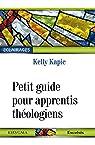 Petit guide pour apprentis théologiens par Kapic