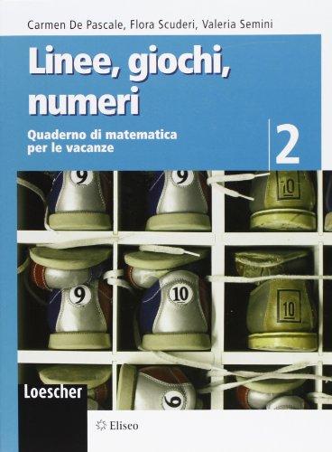 Linee, giochi, numeri. Quaderno di matematica per le vacanze. Per la Scuola media: 2