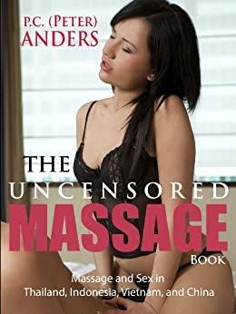 The Uncensored Massage: Thailand, Indonesia, Vietnam, and China by [Anders, P.C.]