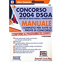 Concorso 2004 DSGA Direttore dei Servizi Generali e Amministrativi. Manuale completo per tutte le prove di concorso. Con espansione online