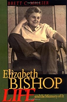 Elizabeth Bishop: Life and the Memory of It by [Millier, Brett C.]