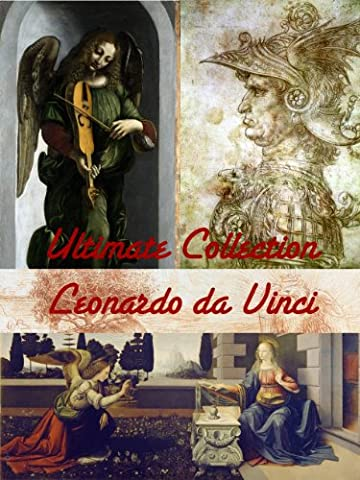 ULTIMATE Leonardo da Vinci Artwork Collection! 200+ Paintings, Drawings, Inventions, Portraits, Virtual Fine Art Museum (Great Visual Arts Content Book