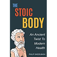 The Stoic Body: An Ancient Twist To Modern Health (English Edition)