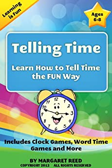 Telling Time: Learn How To Tell Time the Fun Way, Includes Clock Games, Word Time Games and More (Learning is Fun Book 1) (English Edition) von [Reed, Margaret]