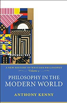 Philosophy in the Modern World: A New History of Western Philosophy, Volume 4 by [Kenny, Anthony]