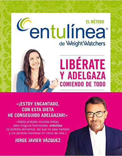 El método entulínea de Weight Watchers: Libérate y adelgaza comiendo de todo por Weight Watchers
