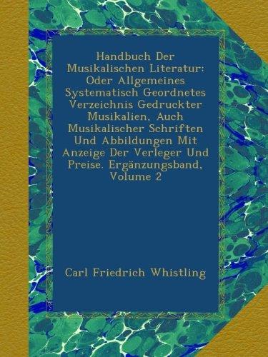 Handbuch Der Musikalischen Literatur: Oder Allgemeines Systematisch Geordnetes Verzeichnis Gedruckter Musikalien, Auch Musikalischer Schriften Und ... Verleger Und Preise. Ergänzungsband, Volume 2