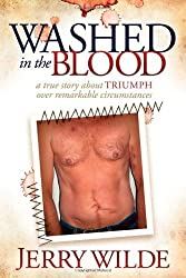 Washed in the Blood: The True Story About Triumph Over Remarkable Circumstances by Jerry Wilde (2011-12-01)