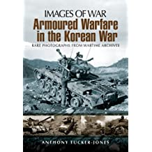 Armoured Warfare in the Korean War: Rare Photographs from Wartime Archives (Images of War)