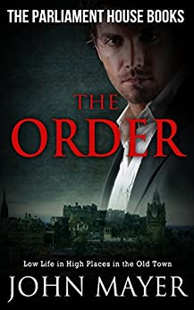 The Order: Dark Urban Scottish Crime Story (Parliament House Books Book 2) by [Mayer, John]