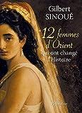 12 femmes d'Orient qui ont changé l'histoire: Etude by Gilbert Sinoué(2011-04-28)