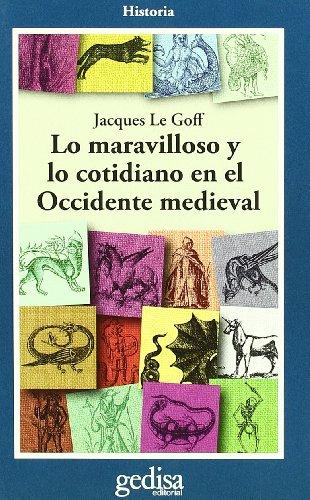 Lo maravilloso y lo cotidiano en el occidente medieval (Cla-De-Ma) por Jacques Le Goff