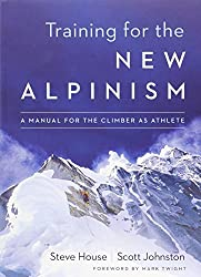Training for the New Alpinism: A Manual for the Climber as Athlete by Steve House (2014-03-18)