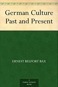 German Culture Past and Present (English Edition) von [Bax, Ernest Belfort]
