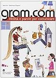 Gram.com. Abilità e parole per comunicare. Per le Scuole superiori