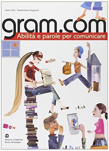 Gram.com. Abilit e parole per comunicare. Per le Scuole superiori