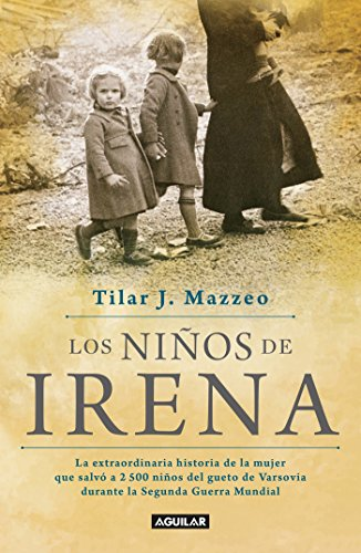 Los Niños de Irena / Irena's Children: The Extraordinary Story of the Woman Who Saved 2.500 Children from the Warsaw Ghetto por Tilar J. Mazzeo