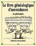 Le livre genealogique d'ascendance - six generations