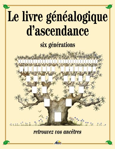 Le livre genealogique d'ascendance - six generations