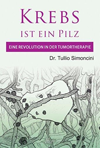 Krebs ist ein Pilz: Eine Revolution in der Tumortherapie