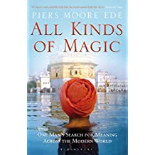 All Kinds of Magic: One Man's Search for Meaning Across the Modern World