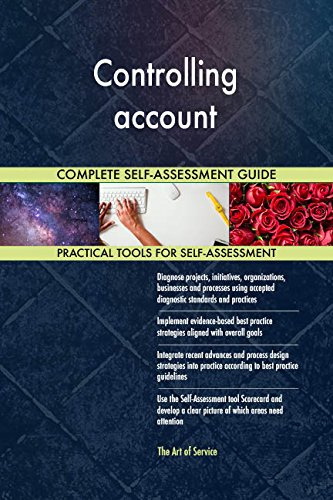 Controlling account All-Inclusive Self-Assessment - More than 670 Success Criteria, Instant Visual Insights, Comprehensive Spreadsheet Dashboard, Auto-Prioritized for Quick Results