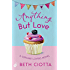 Anything But Love (Cupcake Lovers Book 3): A delicious slice of romance and cake