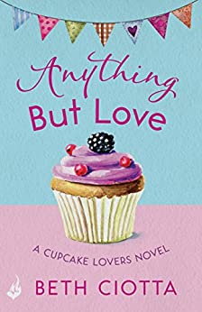 Anything But Love (Cupcake Lovers Book 3): A delicious slice of romance and cake by [Ciotta, Beth]