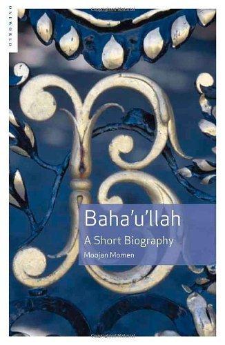 Baha'u'llah: A Short Biography by Moojan Momen (2007-04-16)