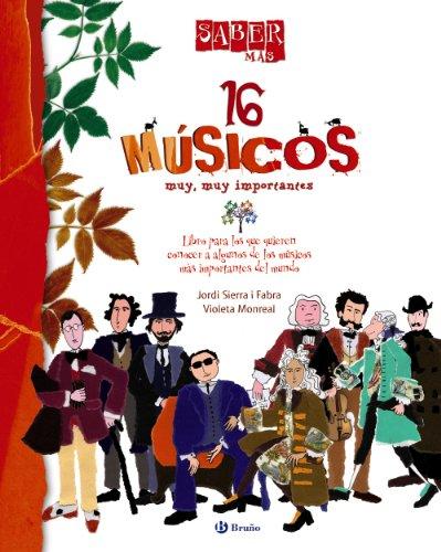 Saber más - 16 MÚSICOS muy, muy importantes (Castellano - A Partir De 8 Años - Álbumes - Saber Más) por Jordi Sierra i Fabra