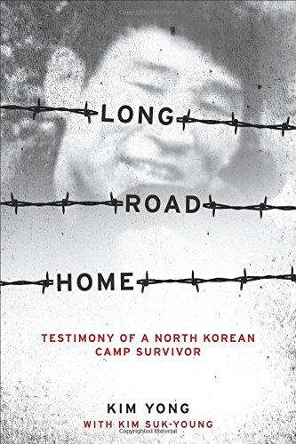 Long Road Home: Testimony of a North Korean Camp Survivor por Kim Yong