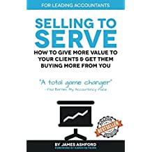 Selling To Serve: The Breakthrough Sales System For Accountants