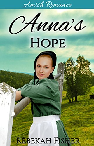 Amish Romance Anna S Hope A Sweet Clean Amish Romance Story