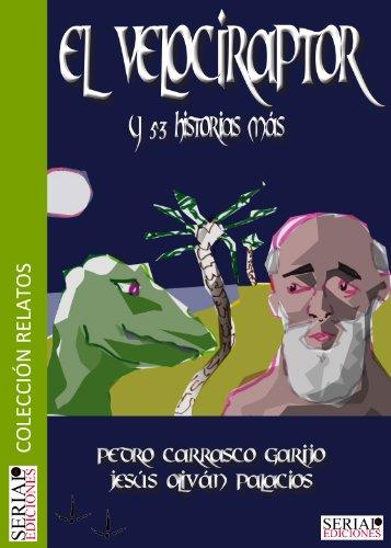 El Velociraptor y 53 historias más por Pedro Carrasco Garijo