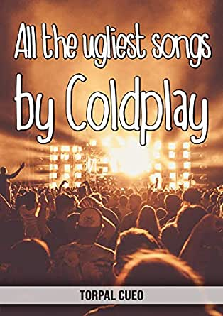 All the ugliest songs by Coldplay: Funny notebook for fan