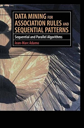 Data Mining for Association Rules and Sequential Patterns: Sequential and Parallel Algorithms by Jean-Marc Adamo (2000-12-28)
