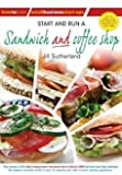 Start and Run a Sandwich and coffee shop (Small Business Start-Ups)